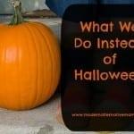 What We Do Instead of Halloween