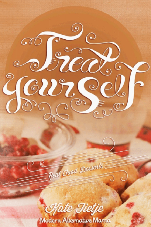 Treat Yourself: Real Food Desserts eBook
