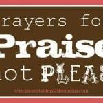 Prayers for Praising not Pleas