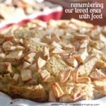 Remembering our Loved Ones with Food {Sourdough Bread Pudding Recipe}