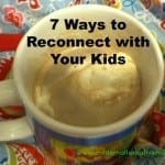 7 Ways to Reconnect With Your Kids