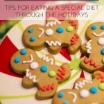 It can be hard to be on a special diet during the holidays, but follow these tips and you'll be feeling better and staying sane this holiday season!