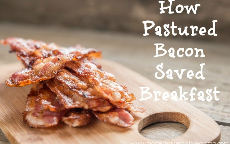 How Pastured Bacon Saved Breakfast