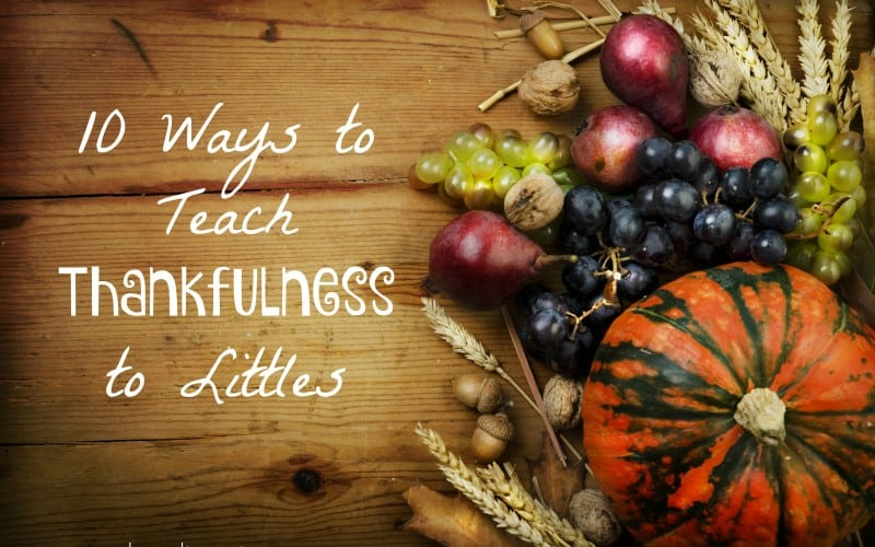 10 Ways to Teach Thankfulness to Littles