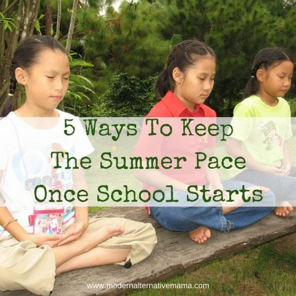 5 Ways To Keep The Summer Pace Once School Starts