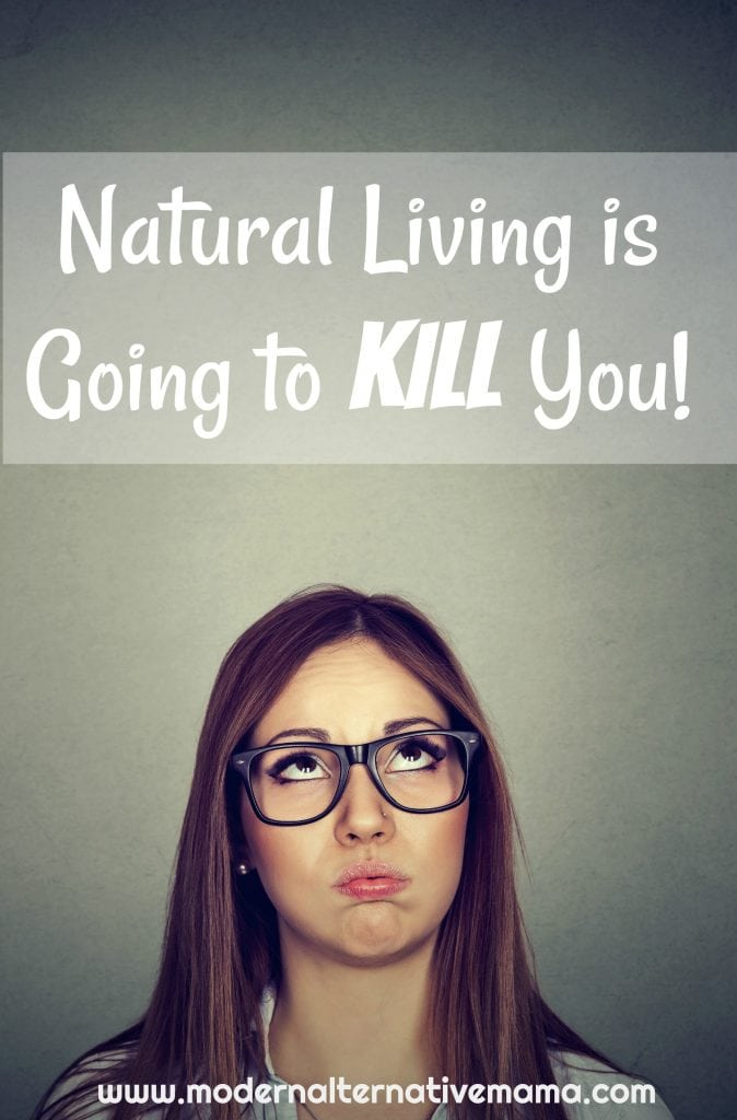 Natural Living is Going to Kill You!