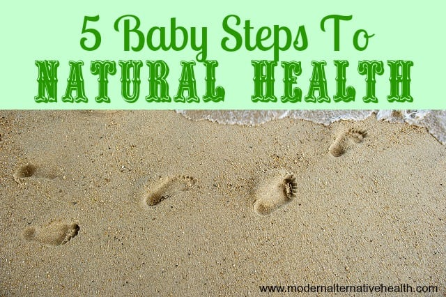 5 Baby Steps To Natural Health