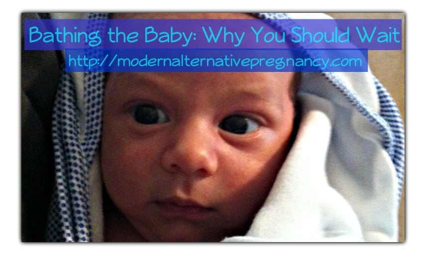 Bathing the Baby: Why You Should Wait - Modern Alternative Pregnancy