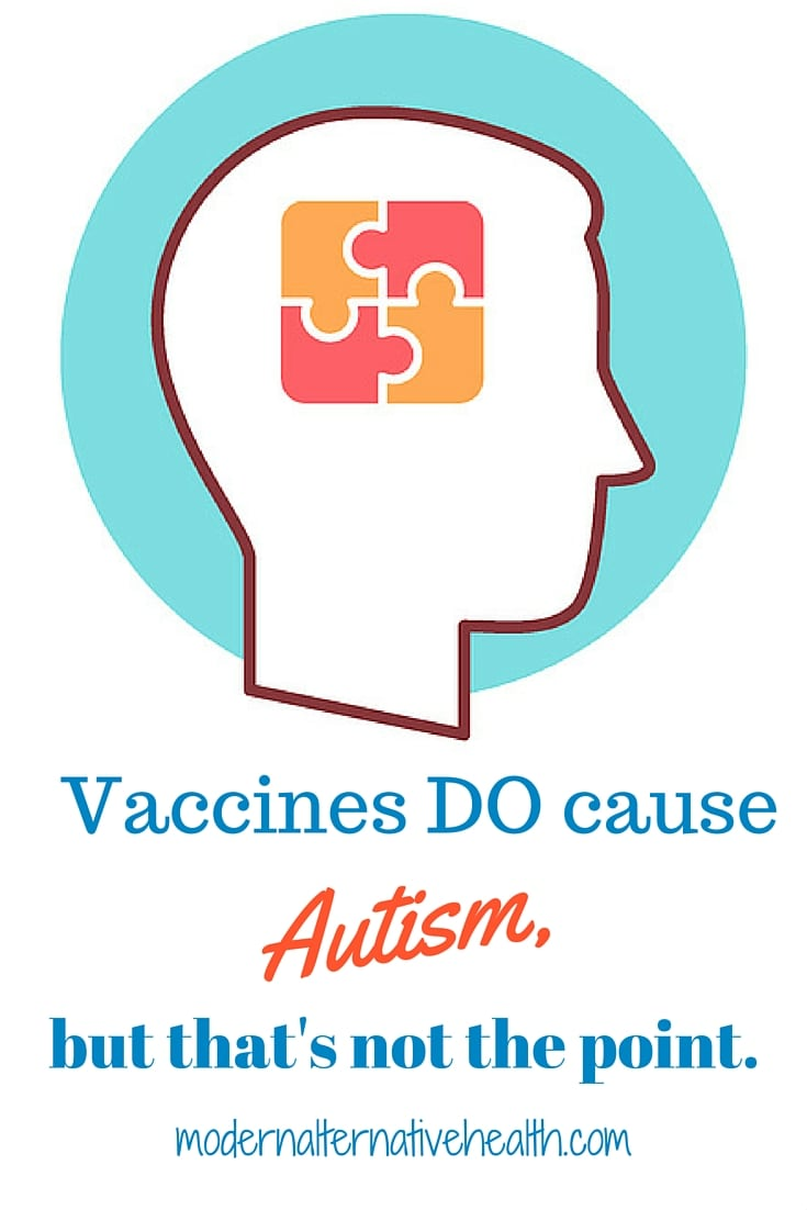 Vaccines DO Cause Autism, But That's Not the Point   Modern Alternative Health