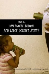 What If...My Water Breaks And Labor Doesn't Start?
